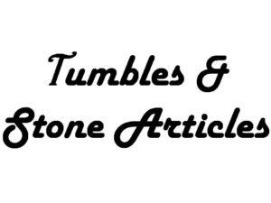 Tumbles & Stone Articles